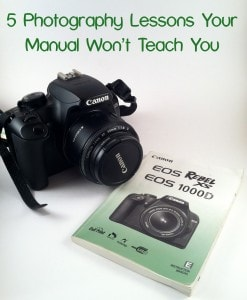 5 Photography Lessons Your Manual Won't Teach You