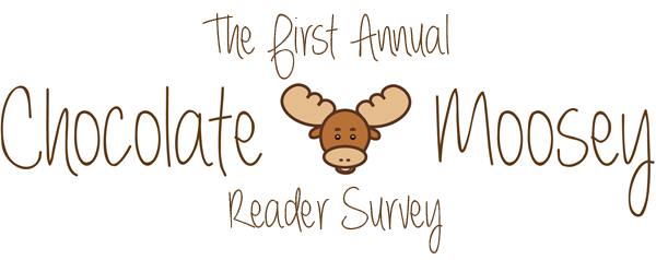 First Annual Chocolate Moosey Reader Survey