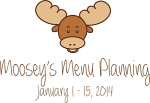 Moosey's Menu Planning January 1 - 15, 2014